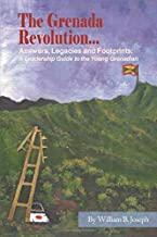 The Grenada Revolution... Answers, Legacies and Footprints: A Leadership Guide to the Young Grenadian