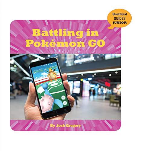 Battling in Pokémon GO (21st Century Skills Innovation Library: Unofficial Guides Junior) (English Edition)