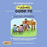 CST Academy Presents: The Ultimate Guide to Mastering the Art of Social Stories (English Edition)