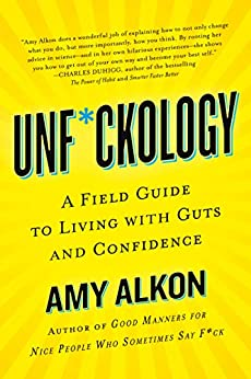 Unf*ckology: A Field Guide to Living with Guts and Confidence by [Amy Alkon]