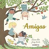 Amigas: Un premiado álbum ilustrado basado en la amistad de Ana, Carla, Indira y Alicia. (Álbumes...