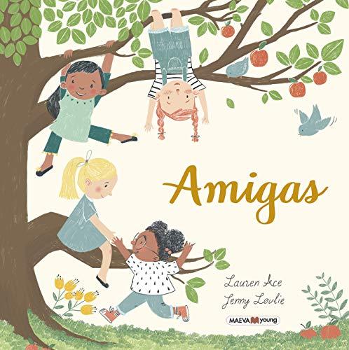 Amigas: Un premiado álbum ilustrado basado en la amistad de Ana, Carla, Indira y Alicia. (Álbumes ilustrados)