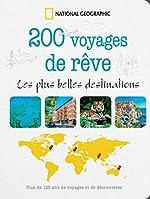 200 voyages de rêves - Les plus belles destinations de National Geographic