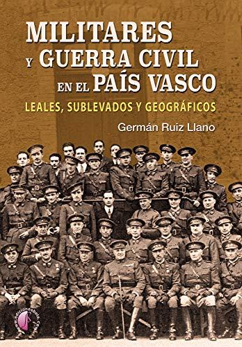 Militares y Guerra Civil en el País Vasco: Leales, sublevados y ...