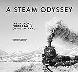 Hand, V: Steam Odyssey - The Railroad Photographs of Victor: The Railroad Photographs of Victor Hand - Wendy Burton