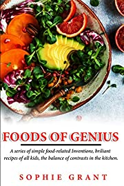 Foods of Genius: A series of simple food-related Inventions, brillant recipes of all kids, the balance of contrasts in the kitchen.