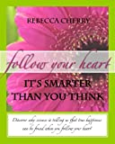 Follow Your Heart, It's Smarter Than You Think (English Edition)