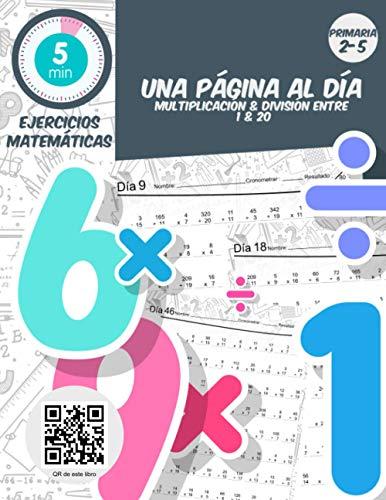 5 min ejercicios matemáticas una página al dia multiplicacion & division entre 1 & 20: Práctica diaria de matemáticas para grados 2-5, libro de ejercicios de matemáticas para edades de 6 a 11 años