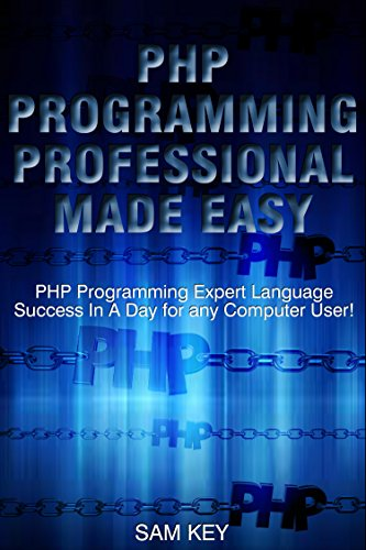 PHP Programming Professional Made Easy 2nd Edition: Expert PHP Programming Language Success in a Day for any Computer User! (PHP, PHP Programming, Programming, ... Ruby, Python, Android) (English Edition)
