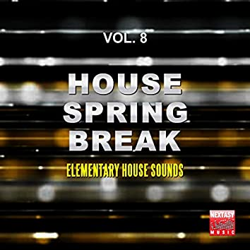 House Spring Break, Vol. 8 (Elementary House Sounds