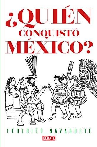 Quién conquistó México? eBook: Navarrete, Federico: Amazon.es: Tienda Kindle