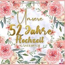 Unser 52 Jahre Hochzeit Gästebuch: Ideen zur Feier der 52 Hochzeitstag - 52 Jahre - Geschenk Buch für Glückwünsche und Fot...