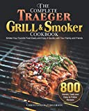The Complete Traeger Grill & Smoker Cookbook: 800 Vibrant, Tasty and Easy to Follow Recipes to Smoke...