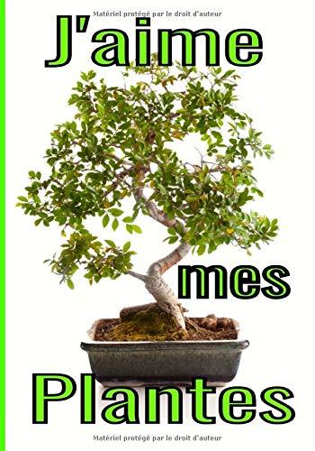 J'aime mes plantes: Le carnet de bord idéal pour gérer votre jardin (plantes d'intérieurs et d'extérieurs, potager, fleurs...)