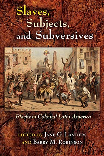 Slaves, Subjects, and Subversives: Blacks in Colonial Latin America (Diálogos Series)