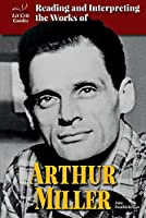 Reading and Interpreting the Works of Arthur Miller (Lit Crit Guides)