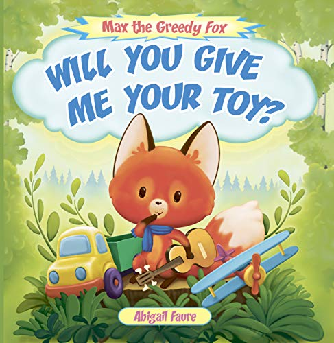 Will You Give Me Your Toy?: Max the Greedy Fox by Faure, Abigail