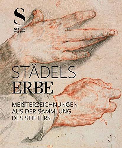 Städels Erbe: Meisterzeichnungen aus der Sammlung des Stifters