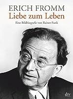 Erich Fromm - Liebe zum Leben: Eine Bildbiografie