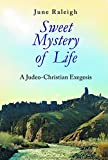 Sweet Mystery of Life: A Judeo-Christian Exegesis (English Edition)