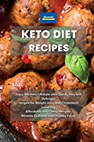 Keto Diet Recipes: Enjoy the Keto Lifestyle with Quick, Easy and Delicious recipes for Weight Loss, and Cholesterol Lowering. Affordable and Cheap Recipes. Reverse Diabetes with Healthy Food.