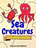 Sea Creatures Coloring Book: Cute Sea Creatures Coloring Book Sea Creatures Coloring Pages for Kids 25 Incredibly Cute and Lovable Sea Creatures