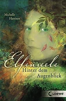 Elfenseele 1 - Hinter dem Augenblick (German Edition) by [Michelle Harrison, Loewe Jugendbücher, Martin Baresch]