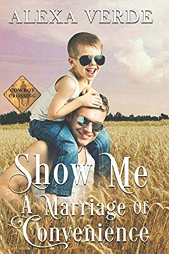 Show Me a Marriage of Convenience: Small-Town Single-Father Cowboy Romance (Cowboy Crossing Romances)