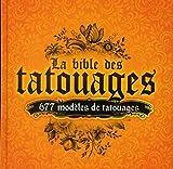 La bible des tatouages : 677 modèles de tatouages - 12 thèmes : ailes, animaux,...