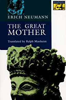 The Great Mother: An Analysis of the Archetype (Works by Erich Neumann)