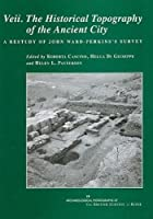 Veii, The Historical Topography of the Ancient City: A Restudy of John Ward-Perkins's Survey (Archaeological Monographs of the British School at Rome)