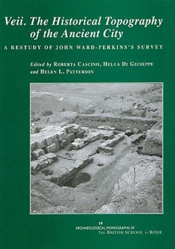 Veii. The Historical Topography of the Ancient City: A Restudy of John Ward-Perkins's Survey (Archaeological Monographs of the British School at Rome)