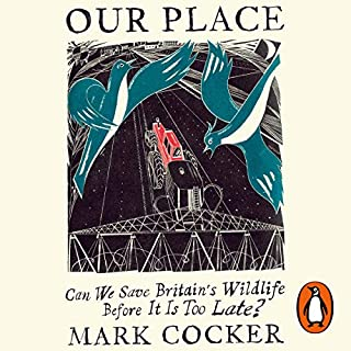 Our Place                   By:                                                                                                                                 Mark Cocker                               Narrated by:                                                                                                                                 Mark Cocker                      Length: 12 hrs and 28 mins     10 ratings     Overall 4.1