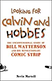 Looking for Calvin and Hobbes: The Story of Bill Watterson and His Revolutionary Comic Strip - Nevin Martell
