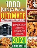 1000 Ninja Foodi Ultimate Cookbook for Beginners: Quick & Easy Air Fry, Broil, Pressure Cook, Slow Cook, Dehydrate, and Tendercrispy Ninja Foodi Recipes for Beginners & Advanced Users 2021