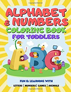 Alphabet & Numbers Coloring Book For Toddlers: Learning Coloring Book For Kids Ages 2-8 - Learn Letters and Numbers Activity Book