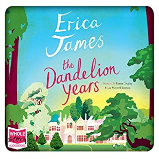 The Dandelion Years                   By:                                                                                                                                 Erica James                               Narrated by:                                                                                                                                 Emma Gregory,                                                                                        Lee Maxwell Simpson                      Length: 14 hrs and 29 mins     527 ratings     Overall 4.4