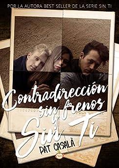 Contradirección, sin frenos y sin ti (Spanish Edition) by [Pat Casalà]