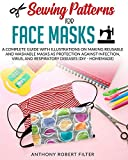 Sewing Patterns for Face Masks: A Complete Guide with Illustrations on Making Reusable and Washable Masks as Protection Against Infection, Virus and Respiratory Diseases (DIY - Homemade) [B&W Edition]