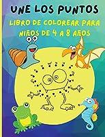 Une los puntos - Libro para colorear para niños de 4 a 8 años: Desafiantes y divertidos rompecabezas de conectar los puntos para niños de 4-6 3-8 3-5 6-8 - Libro de actividades para niñas, niños, niños pequeños, niños de preescolar a jardín de infantes