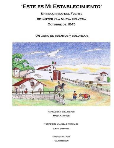 Este es Mi Establecimiento: Un recorrido del Fuerte de Sutter y las Nueva Helvetia. Octubre de 1845. Un libro de cuentrs e colorear.