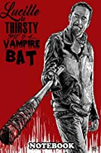 Notebook: The Walking Dead Negan Lucille Is Thirsty , Journal for Writing, College Ruled Size 6