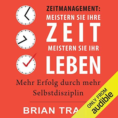 Zeitmanagement: Meistern Sie Ihre Zeit, meistern Sie Ihr Leben [Time Management: Master Your Time, Master Your Life] cover art
