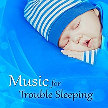 Music for Trouble Sleeping - Lullabies, Relaxing Melodies for Children, Baby Music, Baby Sleep Training
