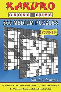 Kakuro Cross Sums – 300 Medium Puzzles Volume 9: 300 Medium Kakuro Cross Sums