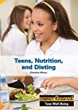Teens, Nutrition, and Dieting (Compact Research Series) - Christine Wilcox