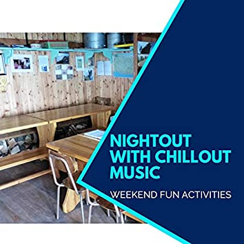 Nightout With Chillout Music - Weekend Fun Activities