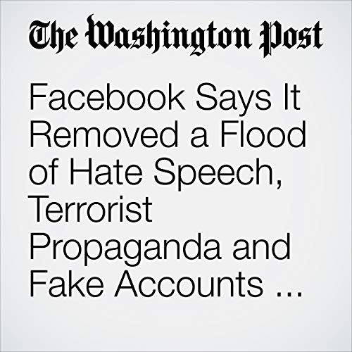 Facebook Says It Removed a Flood of Hate Speech, Terrorist Propaganda and Fake Accounts From Its Site audiobook cover art