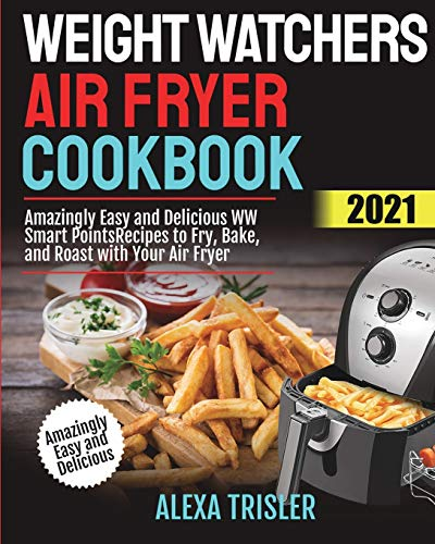 Weight Watchers Air Fryer Cookbook 2021: Amazingly Easy