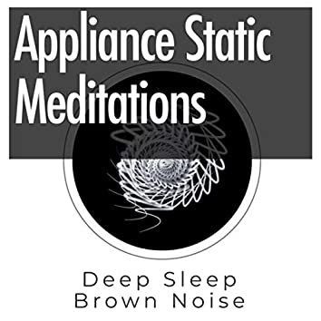 Appliance Static Meditations